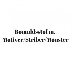 Bomuldsstof m. Motiver / Striber / Mønster