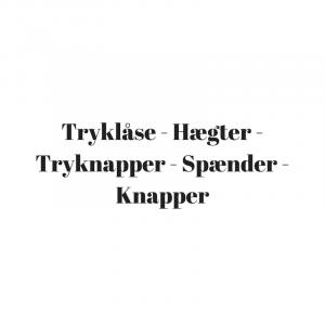 Tryklåse - Hægter - Tryknapper - Spænder -Knapper m.m.